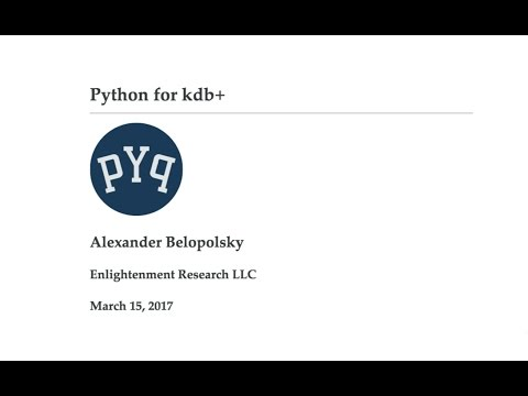 Alexander Belopolsky: Python for kdb+, new features in PyQ 4.0