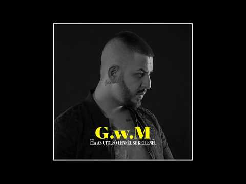 G.w.M - Ha az utolsó lennél se kellenél /OFFICIAL MUSIC/ letöltés