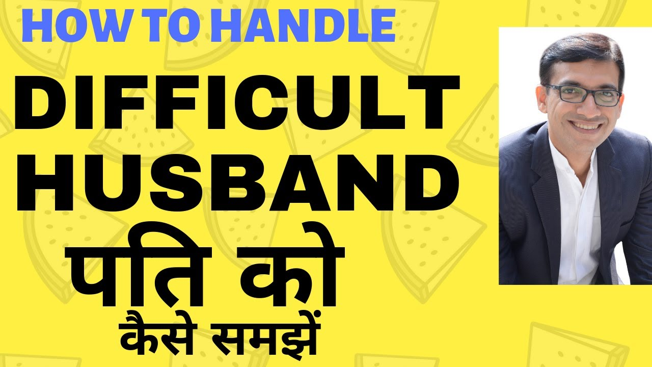 how to handle difficult husband