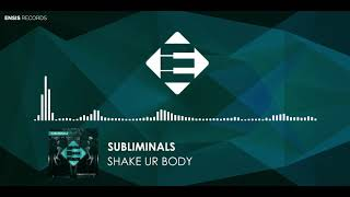 Subliminals - Shake Ur Body (Original Mix)