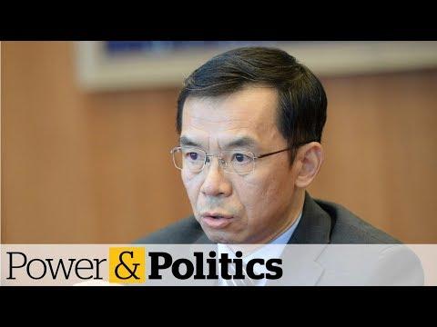 China's Ambassador To Canada Sends Warning | Power & Politics