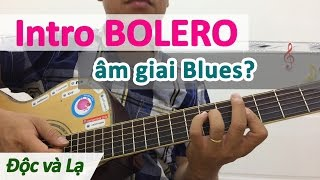 Intro BOLERO sáng tạo với âm giai Blues | Học guitar online - Học đàn guitar | Hoc đàn ghi ta