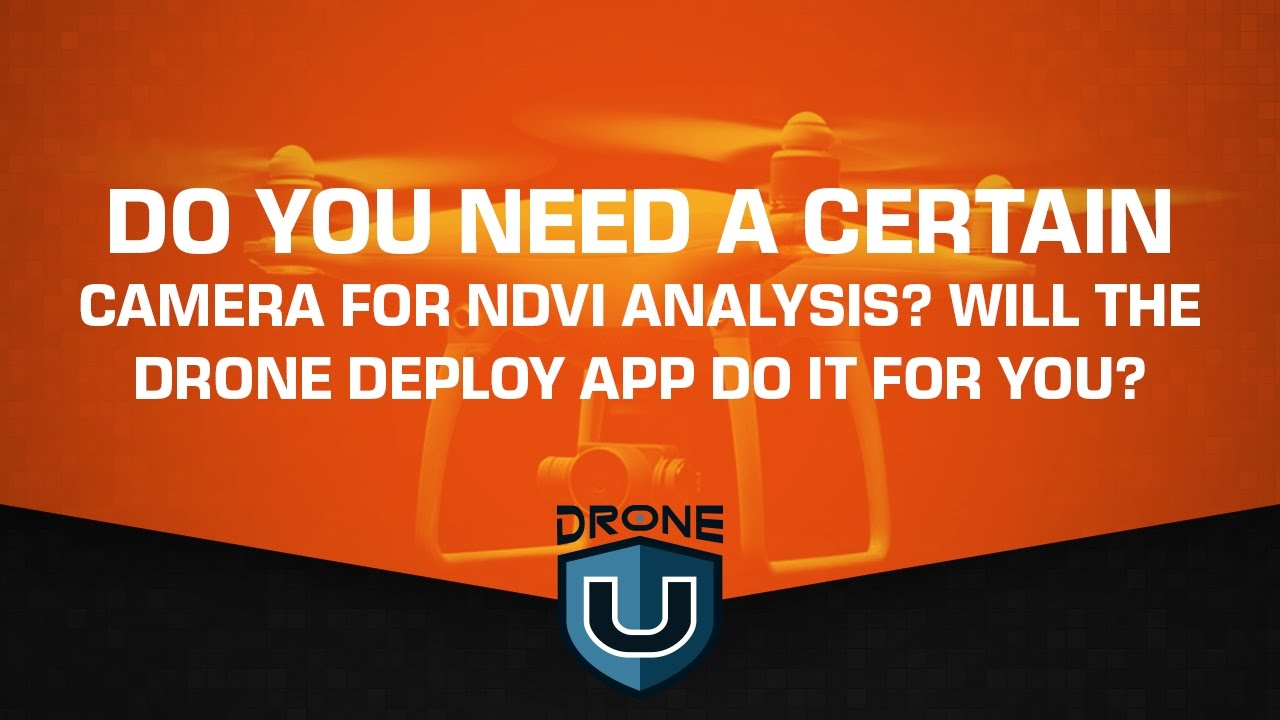 Do you need a certain camera for NDVI analysis? Will the drone deploy app  do it for you?
