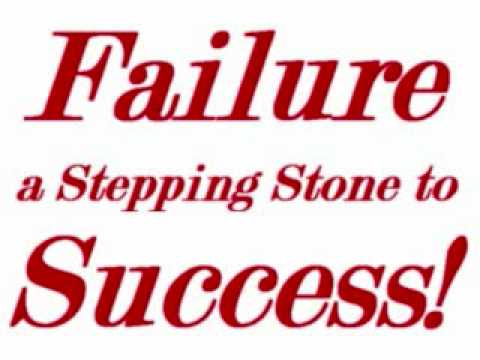 failure is the stepping stone to success Stepping stones to success we all know that failures are stepping stones to successfailure is one of the toughest things to deal with and happens so frequently in life, on various levels, that learning to deal with it can aid how we approach all types of endeavour.