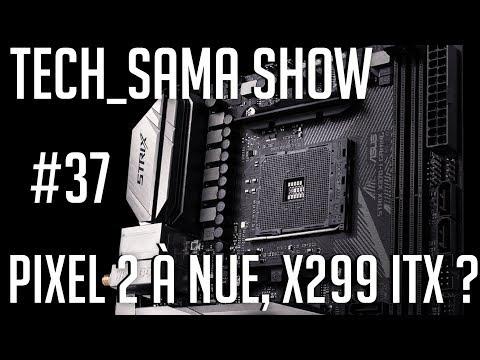 Tech_Sama Show #37 : X299 ITX, Pixel à nu !