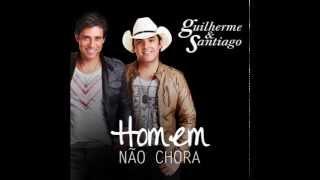 Guilherme e Santiago - Homem Não Chora