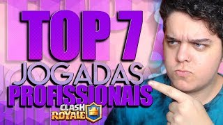 TOP 7!! MELHORES JOGADAS DE PRO PLAYER NO CLASH ROYALE