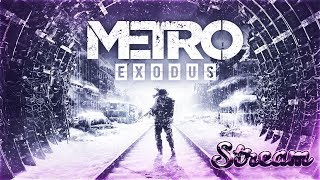 Metro Exodus - стрим С ДЕВУШКОЙ #4