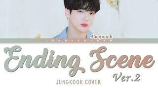 《Ver.2》 BTS JungKook - ENDING SCENE (이런 엔딩) (Cover) 「Han/Rom/Eng Lyrics」