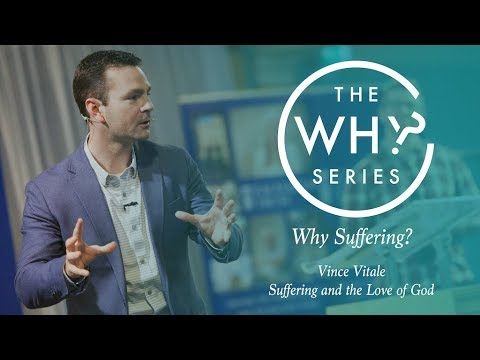 Why Series | Why Suffering: Suffering and the Love of God | Vince Vitale
