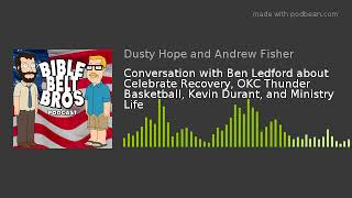 Conversation with Ben Ledford about Celebrate Recovery, OKC Thunder Basketball, Kevin Durant, and Mi thumbnail