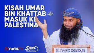 Kisah Umar Masuk ke Palestina - Ustadz Dr. Syafiq Riza Basalamah, M.A. - 5 Menit yang Menginspirasi