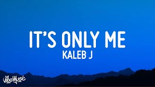 Download Kaleb J - It's Only Me (Lirik / Lyrics) | I will always be the one who pull you up