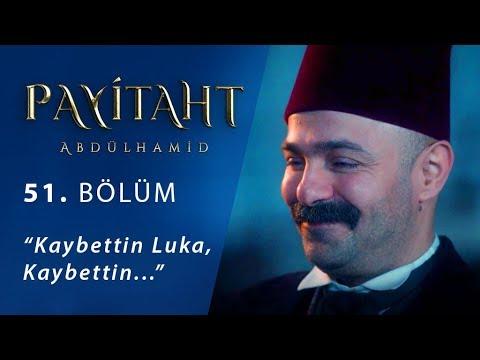 Kaybettin Luka, kaybettin… - Payitaht Abdülhamid 51.Bölüm
