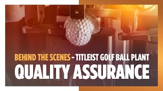 Behind the Scenes - Titleist Golf Ball Plant Tour - Quality Assurance