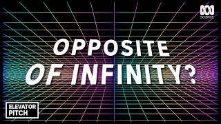 Whats the opposite of infinity? | Elevator Pitch