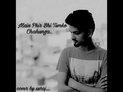 Main Phir Bhi Tumko Chahunga | Arijit Singh | Half Girlfriend | Tum Mere Ho | Cover