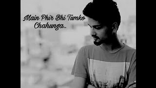 Download lagu Main Phir Bhi Tumko Chahunga Arijit Singh Half Girlfriend Tum Mere Ho Cover MP3