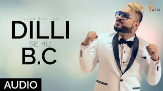 Dilli Se Hu Bc दिल्ली से Full Official Audio Star Boy Loc | Weez Records