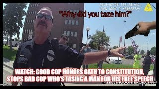 WATCH Good Cop Honors Oath To Constitution, Stops Bad Cop Who's Tasing A Man For His Free Speech