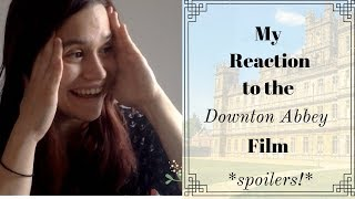 My Reaction to the Downton Abbey Film (*Spoilers!*)