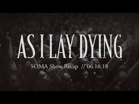 As I Lay Dying - SOMA Show Recap 06.16.18
