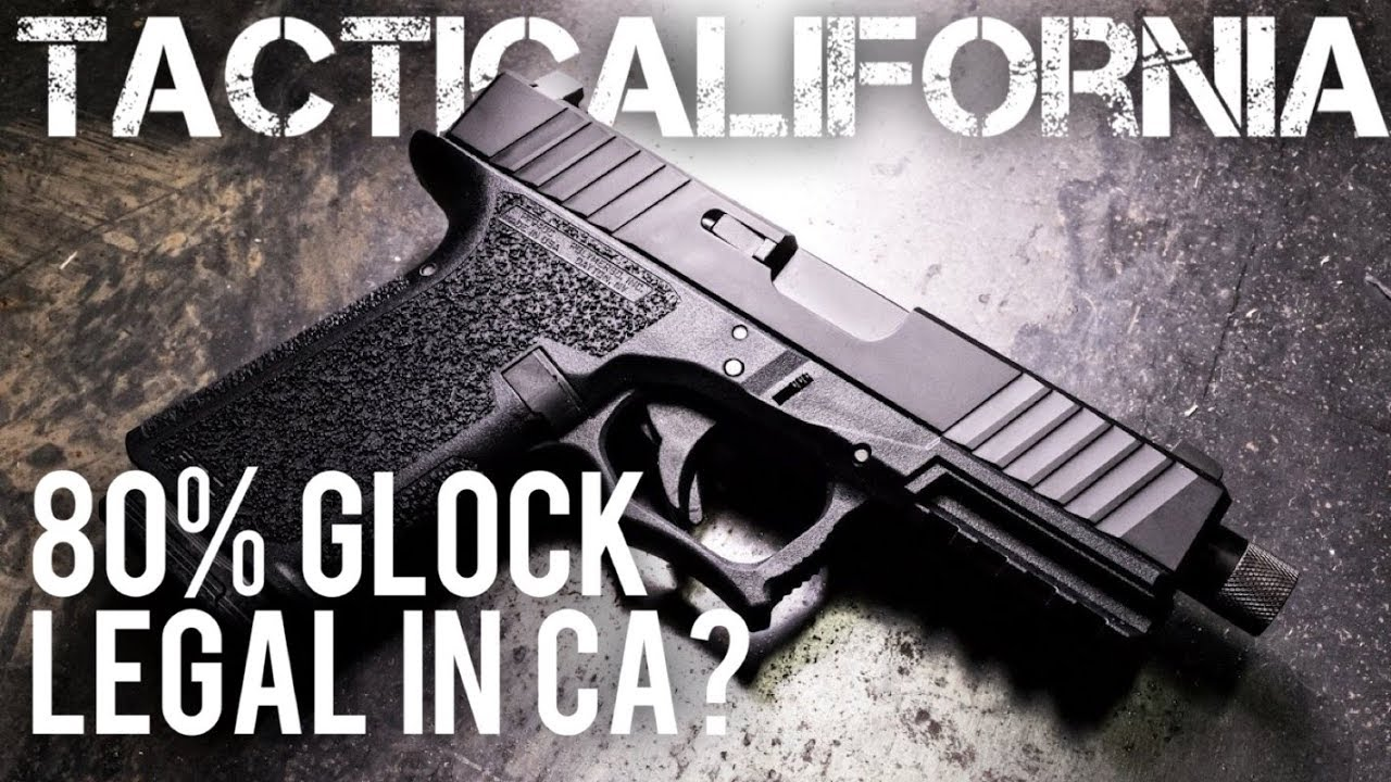 CAN YOU LEGALLY BUILD AN 80% GLOCK IN CA?