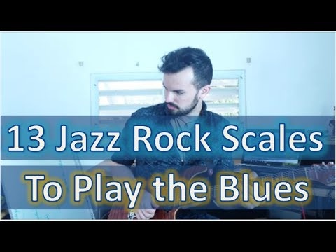 Spice Up your Blues with 13 Jazz Rock Fusion Scales