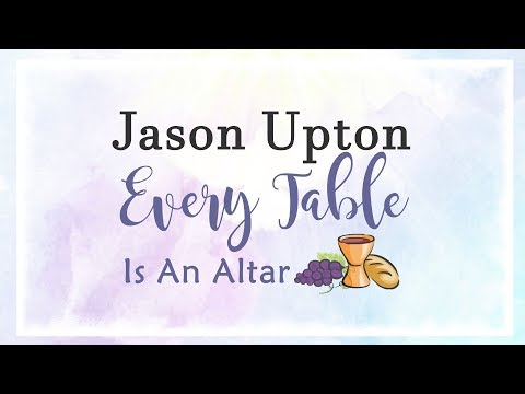 Jason Upton - Every Table Is An Altar (Lyric Video), 2018 | A Table Full Of Strangers, Vol. 2