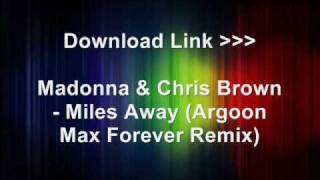 Madonna & Chris Brown - Miles Away (Argoon Max Forever Remix)