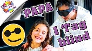EIN TAG lang BLIND Experiment 🙈  FIESER PRANK an blindem Papa | Family Fun
