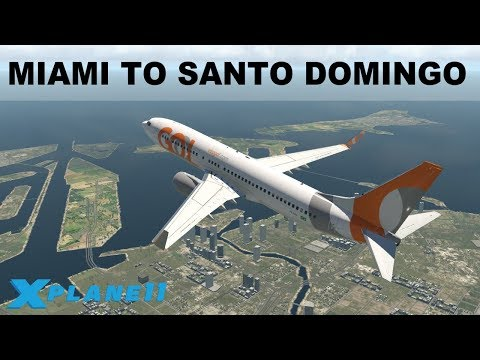 X-PLANE 11 | WORLD TOUR | MIAMI TO SANTO DOMINGO (KMIA-MDSD) | B737 ZIBO MOD | IVAO