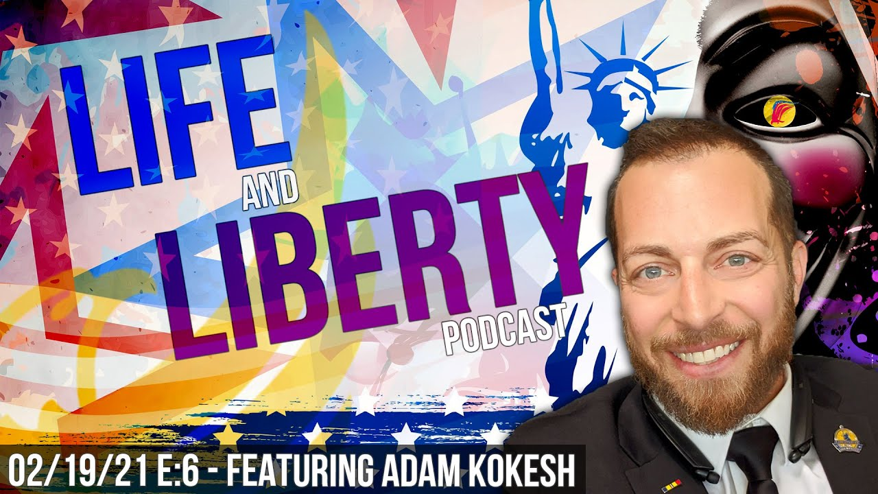 Ep 6 | Featuring Libertarian Activist Adam Kokesh | Life & Liberty Podcast | Feb. 19th, 2021
