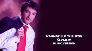 Скачать Rahmatillo Yusupov Sevgilim Рахматилла Юсупов Севгилим Music Version