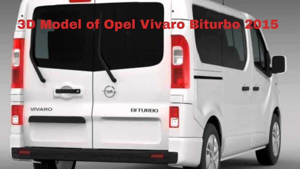 3d model of opel vivaro biturbo 2015 review youtube. Black Bedroom Furniture Sets. Home Design Ideas