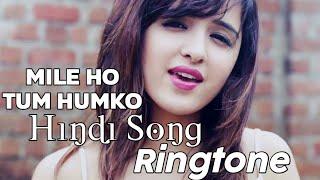Mile Ho Tum Humko Hindi Song Ringtone 2019 | RH Ringtone | New Hindi Song Ringtone 2019