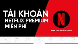 Tài khoản Netflix Premium miễn phí cho Điện thoại- Smart TV- PC - Cập nhật hàng ngày