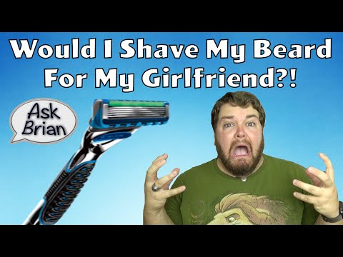 Would I Shave My Beard For My Girlfriend? - Ask Brian