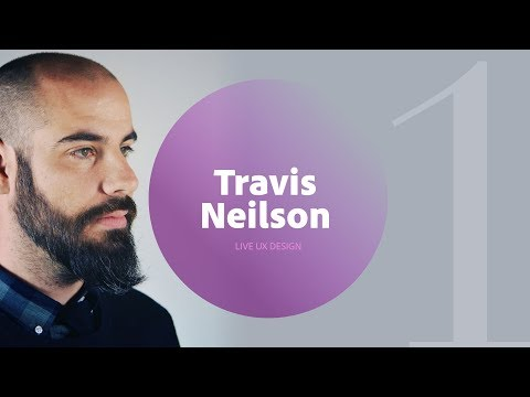 Live UX Design with Travis Neilson 1/3