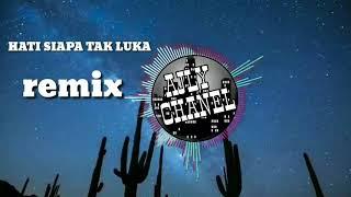 Remix HATI SIAPA TAK LUKA TERKINI//2019