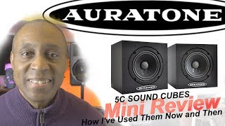 AURATONE 5C Super Sound Cube MINI REVIEW How To Use Them and How I've Used Them in The Past