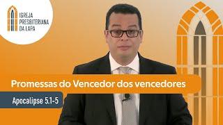 Promessas do Vencedor dos vencedores (Apocalipse 5.1-5) por Rev. Gilberto Barbosa