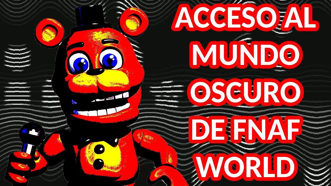 ACCESO AL MUNDO OSCURO DE FNAF WORLD