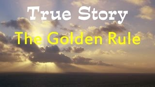 The Golden Rule - a true story w/ better sound levels