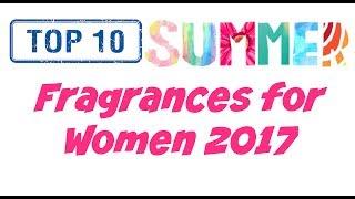 Video Top 10 Summer Fragrances for Women 2017 ( Regular and Niche ) download MP3, 3GP, MP4, WEBM, AVI, FLV Oktober 2018