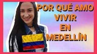 POR QUÉ AMO VIVIR EN MEDELLIN - COLOMBIA
