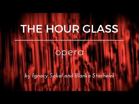 """""""The Hour Glass"""" full Opera by I. Sokol - B. Stachelek  [[PREMIÈRE]]"""