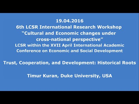 19.04.2016: Timur Kuran: Trust, Cooperation, and Development: Historical Roots