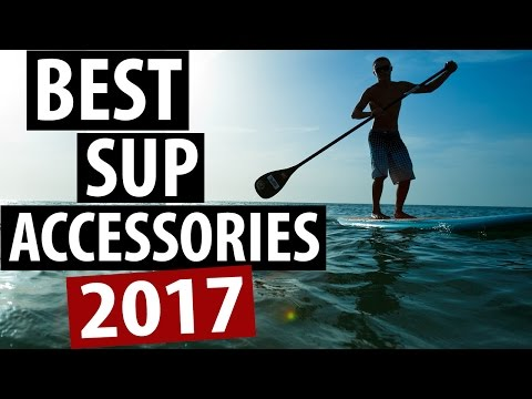 Best SUP Accessories – Top 5 Paddle Boarding Accessories for 2017