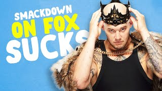Why SmackDown on FOX is the WORST Show!